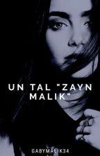 Un Tal Zayn Malik  [EDITADA] by GabyMalik34