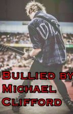 Bullied by M.C (A Michael Clifford fanfic) by DaniellaGuilbertClif