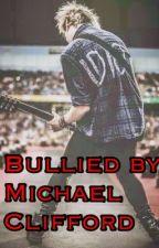 Bullied by M.C (A Michael Clifford fanfic) by DaniellaGuilbertClif