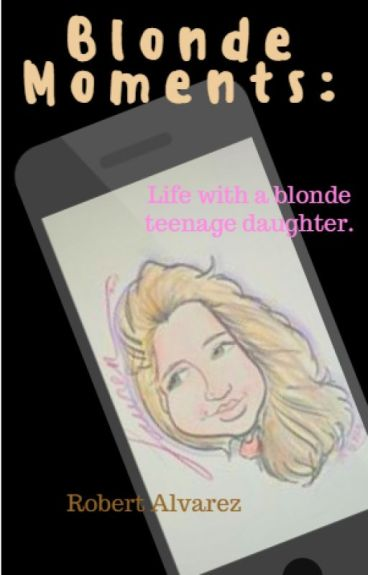Blonde Moments: Life with a blonde teenage daughter.