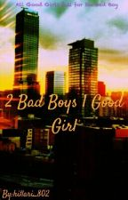 2 Bad Boys 1 Good Girl by hillari_802