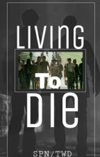 DISCONTINUED Living to Die (Supernatural/ Walking Dead Crossover) by HiPersonIDontKnow