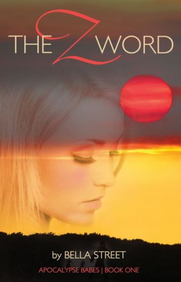 The Z Word (Apocalypse Babes Book One) by BellaStreet