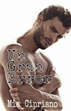 Un Gran Error by Mia_Cipriano