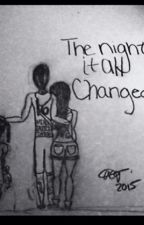 the night it all changed by brookiebear4444444