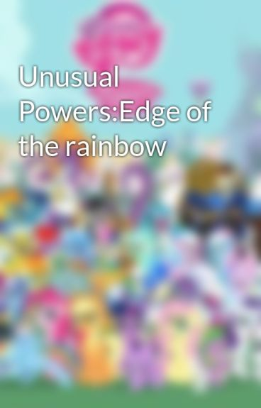 Unusual Powers:Edge of the rainbow by denisevictoria