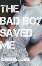 The Bad Boy Saved Me by stephie20002509