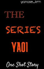 The Series YAOI [completed] by yanase_krm