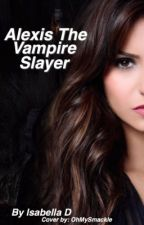 Alexis The Vampire Slayer by Isabella_Devine