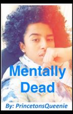 Mentally Dead - Princeton Story by PrincetonsQueenie