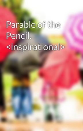 Parable of the Pencil. <inspirational> by gateau04