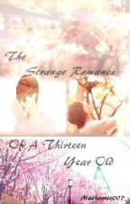 The Strange Romance Of A Thirteen Year Old [On Hold] by flemisha