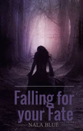 Falling for your Fate by missTheresaJane