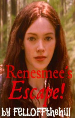 Renesmee's Escape! (TWILIGHT FANFICTION)