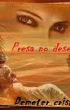 Presa no Deserto..... (Completo) by DemeterCristine