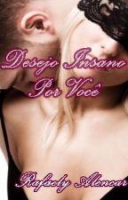 Desejo Insano Por Você by RafaelyAlencar