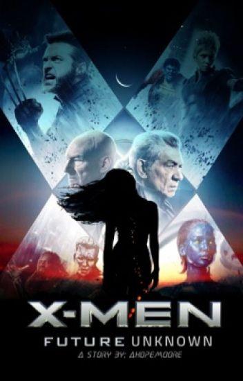 A Future Unkown: An X-Men Fanfiction.