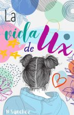La vida de Ux by NSanchez0000
