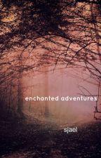 Enchanted adventures by strange_sjael