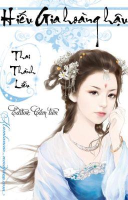 Đọc truyện Hiếu Gia Hoàng hậu - Thai Thành Liễu (Bản edit) [On-going]