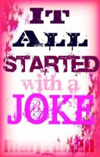 It all started with a JOKE! by marj_arian