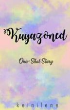 KUYAZONED [One-Shot] -Editing- by keinilene