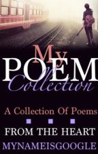 My Poem Collection by MyNameIsGoogle