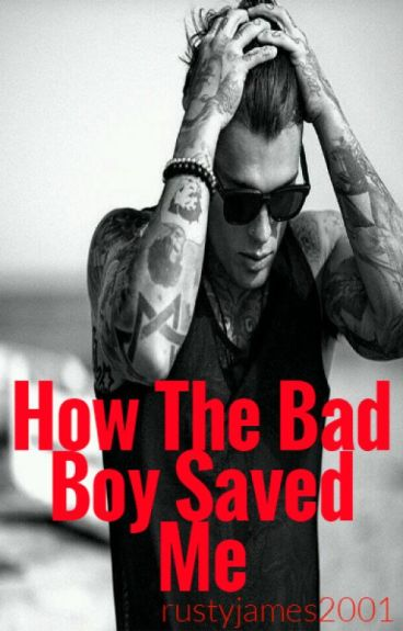 How The Bad Boy Saved Me