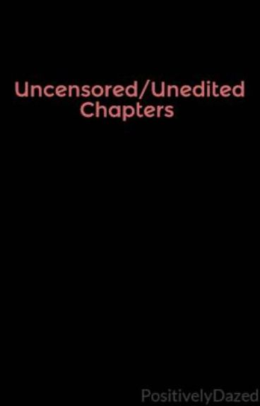 Uncensored/Unedited Chapters