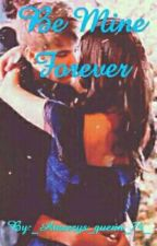 Be mine forever (book 5) (EDITING) by xx_prinxess_xx