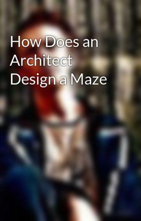 How Does an Architect Design a Maze by JonnyCastoArdern