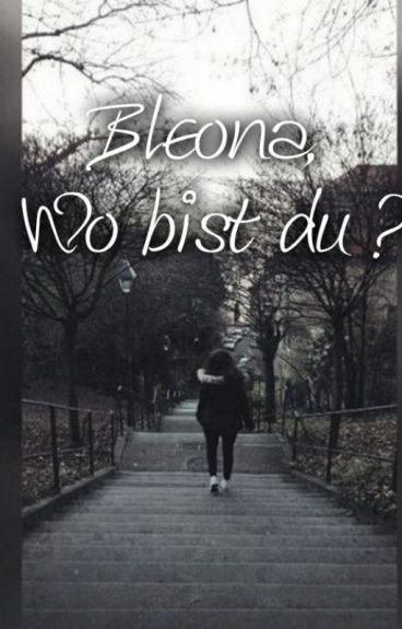 Bleona, Wo bist du?