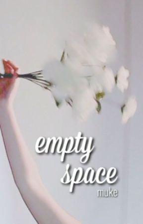 Empty Space || muke by WriteDrunk