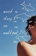 Worst Story on Wattpad (TÜRKÇE) by Benbeniyerim