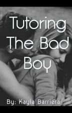 Tutoring The Bad Boy by kaylabayla50