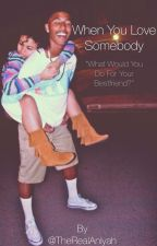 When You Love Somebody (Lucas Coly FanFiction) by therealaniyah