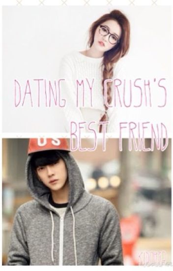 Dating My Crush     s Best Friend