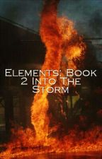 Elements: Book 2 Into the Storm by Oreoisnotonfire