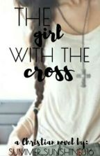 The Girl With The Cross by daughter_of_God316