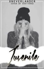 Juvenile (On Hold) by xNeverlander