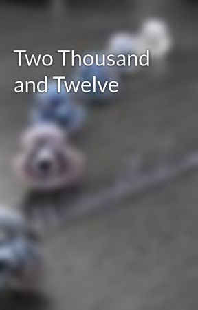 Two Thousand and Twelve by writersblockisme