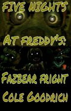 FNAF: Fazbear Fright by Cole_Goodrich