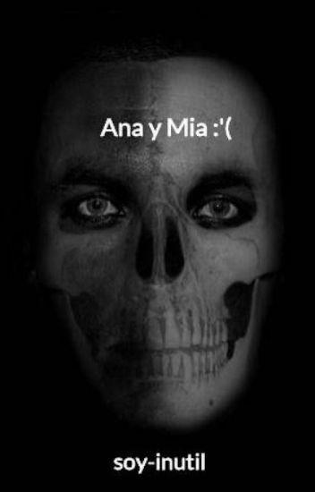 Ana y Mia :'(