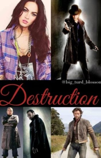 Destruction (X-Men/Wolverine Fan Fiction)