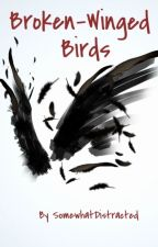 Broken-Winged Birds by SomewhatDistracted