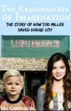 The Exaggeration of Imagination: The Story of how Tod Miller Saved Dodge City (#Wattys2015) *Completed* by Bananabrains13