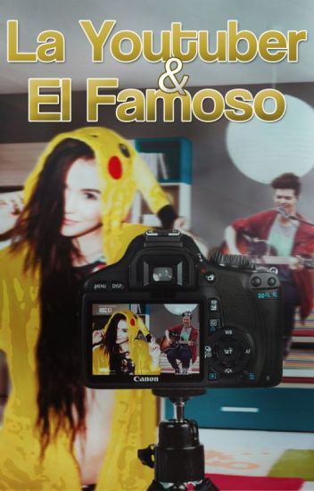 La Youtuber y El Famoso. (#1) ~amc.