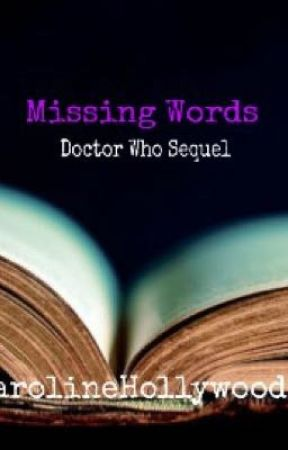 Missing Words (Doctor Who Fanfiction) ON HOLD since 10/25 by CarolineHollywood