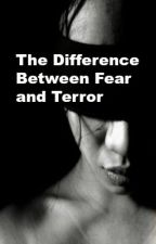 The Difference Between Fear and Terror by HiddenTerror