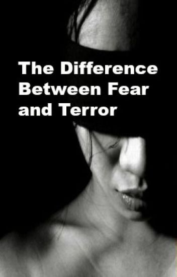 The Difference Between Fear and Terror